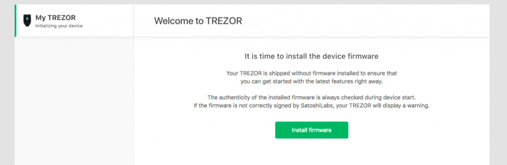 With a new TREZOR Model T, the firmware must be installed first